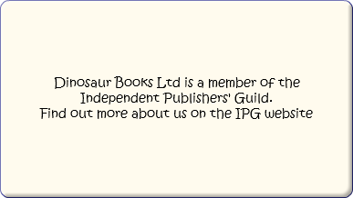Dinosaur Books Ltd is a member of the Independent Publishers' Guild. Find out more about us on the IPG website